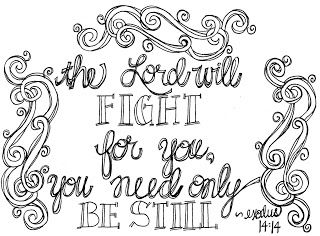 Printable Scripture Coloring Page- The Lord will fight for you and you need only be still. ~Exodus 14:14