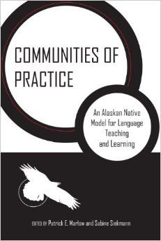 Communities of Practice: An Alaskan Native Model for Language Teaching and Learning