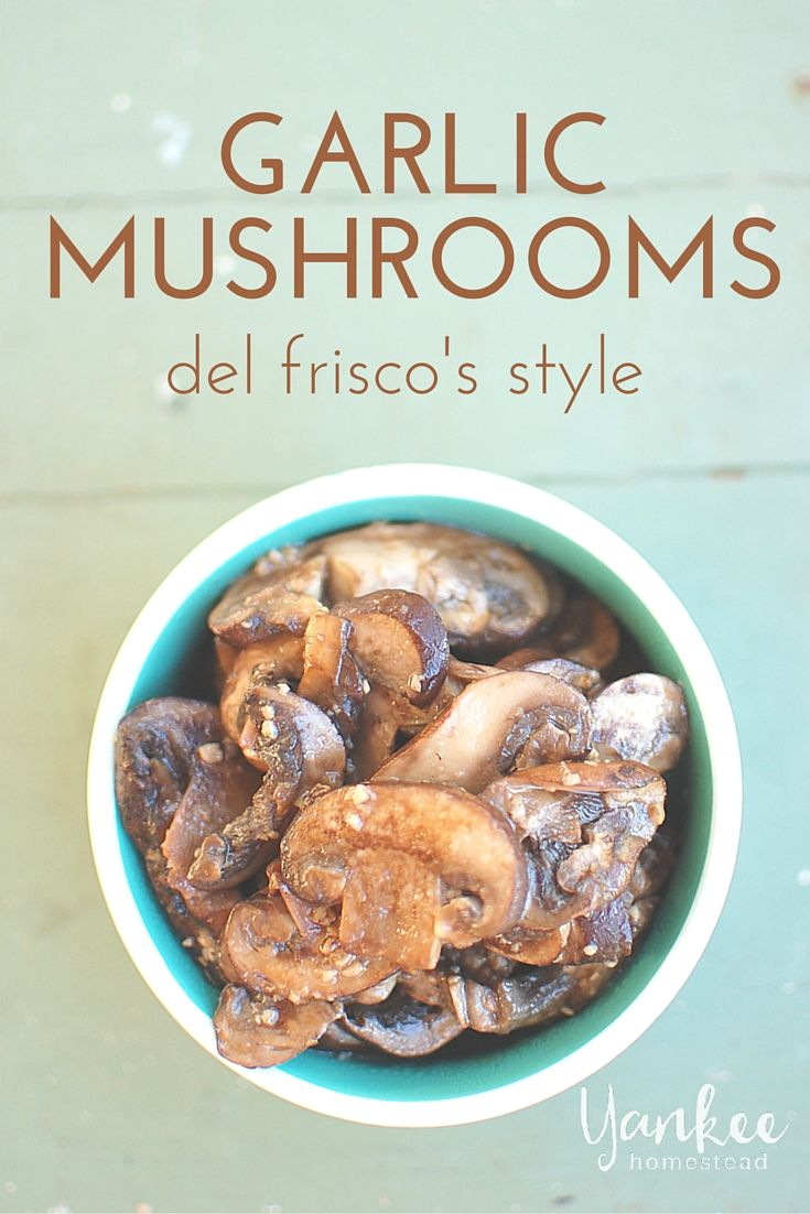 Simple and tasty sauteed baby mushrooms with plenty of garlic. Just like Del Frisco's steakhouse.