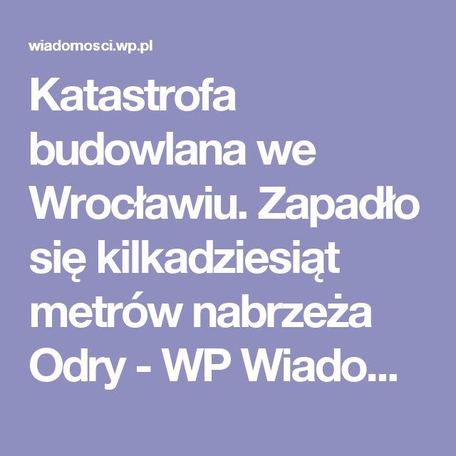 Katastrofa budowlana we Wrocławiu. Zapadło się kilkadziesiąt metrów nabrzeża Odry - WP Wiadomości