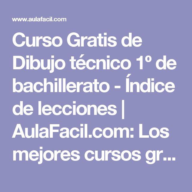 Curso Gratis de Dibujo técnico 1º de bachillerato - Índice de lecciones   AulaFacil.com: Los mejores cursos gratis online
