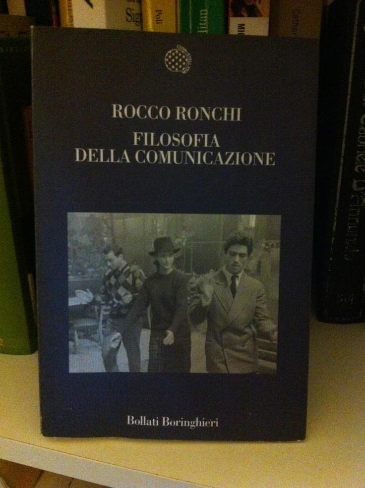 """Filosofia della Comunicazione. di Rocco Ronchi. Bollati Boringhieri. Panoramica sugli autori e sulle scuole che si occupano di """"filosofia della comunicazione"""" sui più ampi versanti della disciplina."""