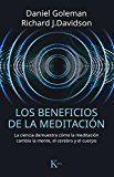 Los beneficios de la meditación : la ciencia demuestra cómo la meditación cambia la mente, el cerebro y el cuerpo / Daniel Goleman y Richard J. Davidson