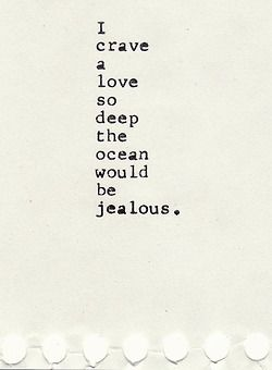 love: Life, Inspiration, Cravings, Lovequotes, Jealous, The Ocean, Things, Love Quotes, Deep