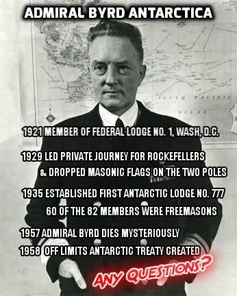 33 Degree Freemason Admiral Richard E. Byrd. The Freemasons are not good or godly or honest. Nor are they philanthropists, if even yet though they donate to the poor! What baloney, to say that they are honest. If they have their fingerprints all over this, then I suspect a ruse! The Earth is round! A sphere. The earth is not flat.