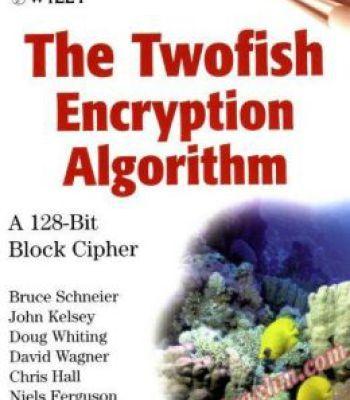 The Twofish Encryption Algorithm: A 128-Bit Block Cipher PDF
