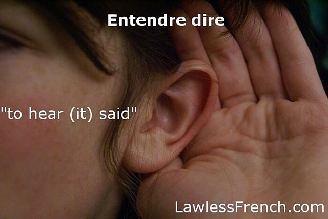 "Entendre dire - ""To hear it said""  #frenchexpression #learnfrench #fle  Read the lesson and examples and listen to the pronunciation on the #lawlessfrench site (link in bio)"