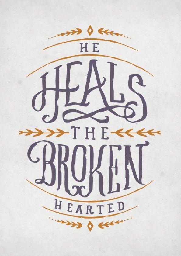 He heals the broken hearted. -Psalm 147:3