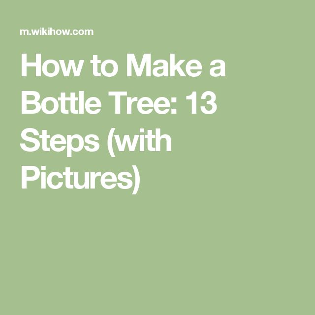 How to Make a Bottle Tree: 13 Steps (with Pictures)                                                                                                                                                                                 More