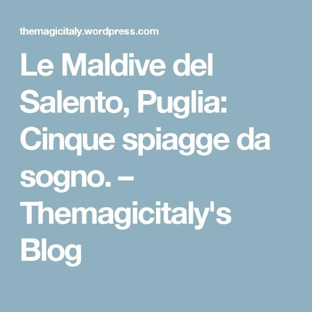 Le Maldive del Salento, Puglia: Cinque spiagge da sogno. – Themagicitaly's Blog