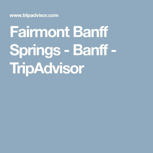 Fairmont Banff Springs - Banff - TripAdvisor