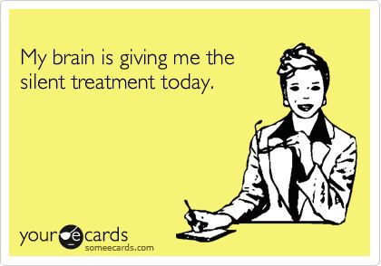 I made it mad yesterday.Someecards Flirting, My Life, Writers Block, Treatments Today, So True, Bahahaha, Admit, Totally Me, Silent Treatments