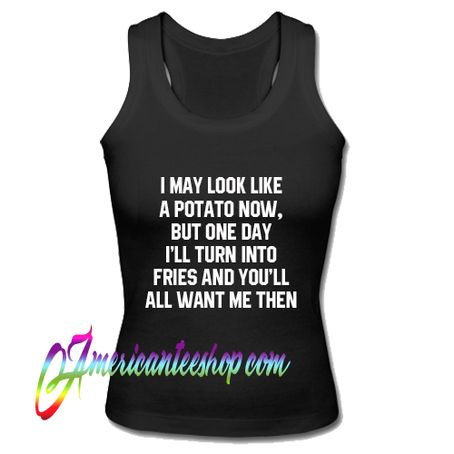 I May Look Like A Potato Now Tank Top