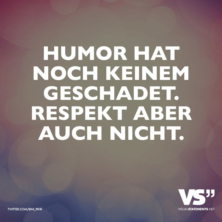 Humor hat noch keinem geschadet. Respekt aber auch nicht. - VISUAL STATEMENTS®