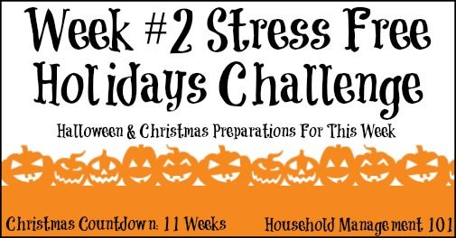 Week #2 of the Stress Free Holidays Challenge on Household Management 101: Halloween and Christmas preparations for the week, continued.