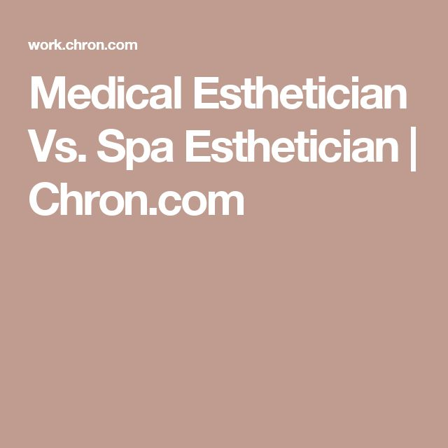 Medical Esthetician Vs. Spa Esthetician | Chron.com