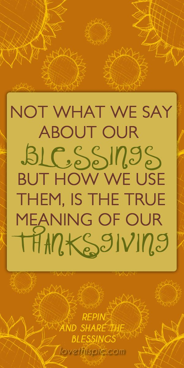 Not what we say holiday thanksgiving pinterest pinterest quotes blessings thanksgiving quotes turkey day