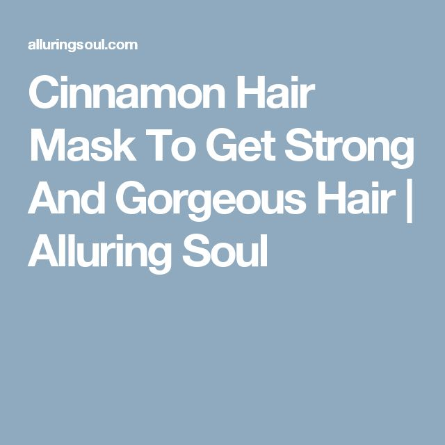 Cinnamon Hair Mask To Get Strong And Gorgeous Hair | Alluring Soul
