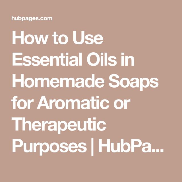 How to Use Essential Oils in Homemade Soaps for Aromatic or Therapeutic Purposes   HubPages