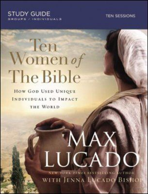 Ten Women of the Bible, Study Guide   -     By: Max Lucado