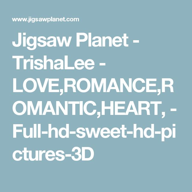 Jigsaw Planet - TrishaLee - LOVE,ROMANCE,ROMANTIC,HEART, - Full-hd-sweet-hd-pictures-3D