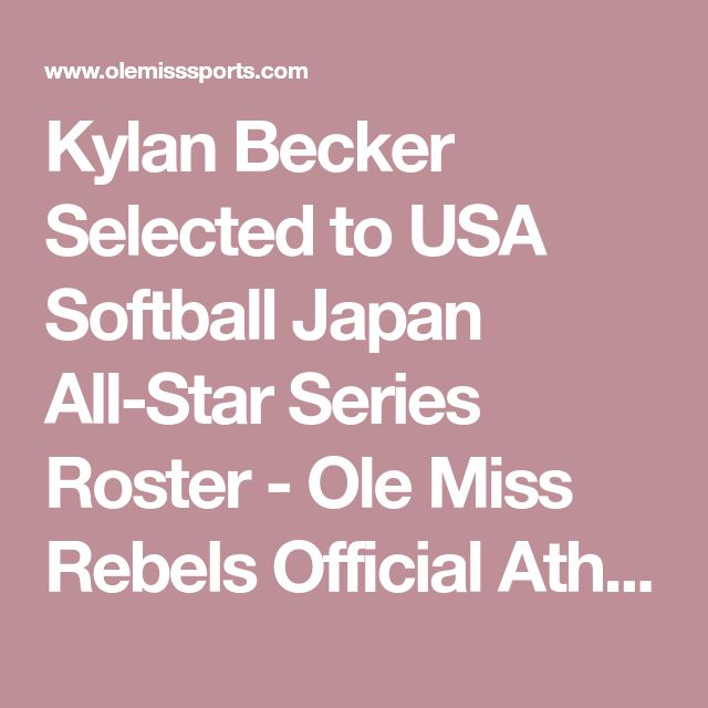 Kylan Becker Selected to USA Softball Japan All-Star Series Roster - Ole Miss Rebels Official Athletic Site Ole Miss Rebels Official Athletic Site - Softball