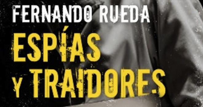 El periodista Fernando Rueda, máximo especialista español en materia de espionaje, presentará en Segovia su último libro Espías y traidores. Los 25 mejores agentes dobles de la historia.