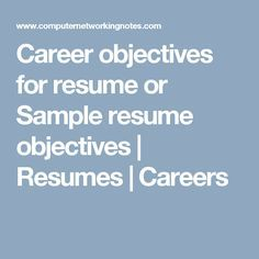 Career Objectives For Resume Or Sample Resume Objectives | Resumes | Careers  Career Objective On Resume