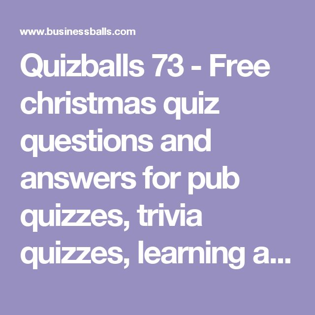 Quizballs 73 - Free christmas quiz questions and answers for pub quizzes, trivia quizzes, learning and fun.
