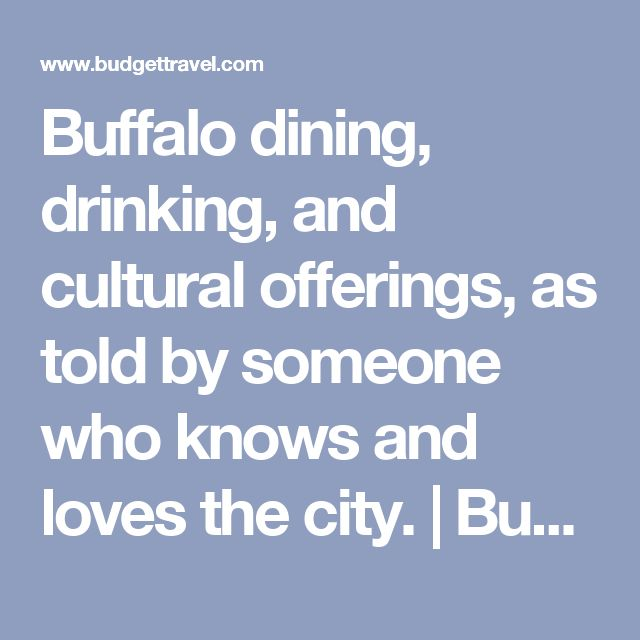 Buffalo dining, drinking, and cultural offerings, as told by someone who knows and loves the city. | Budget Travel's Blog | Travel Deals, Travel Tips, Travel Advice, Vacation Ideas