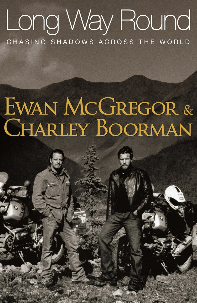 Long Way Round-  Ewan McGregor & Charley Boorman.  Fell in love with Ewan and Charley after seeing this.  Love them together!