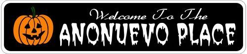 ANONUEVO PLACE Lastname Halloween Sign - Welcome to Scary Decor, Autumn, Aluminum - 4 x 18 Inches by The Lizton Sign Shop. $12.99. Rounded Corners. Great Gift Idea. 4 x 18 Inches. Predrillied for Hanging. Aluminum Brand New Sign. ANONUEVO PLACE Lastname Halloween Sign - Welcome to Scary Decor, Autumn, Aluminum 4 x 18 Inches - Aluminum personalized brand new sign for your Autumn and Halloween Decor. Made of aluminum and high quality lettering and graphics. Made to ...