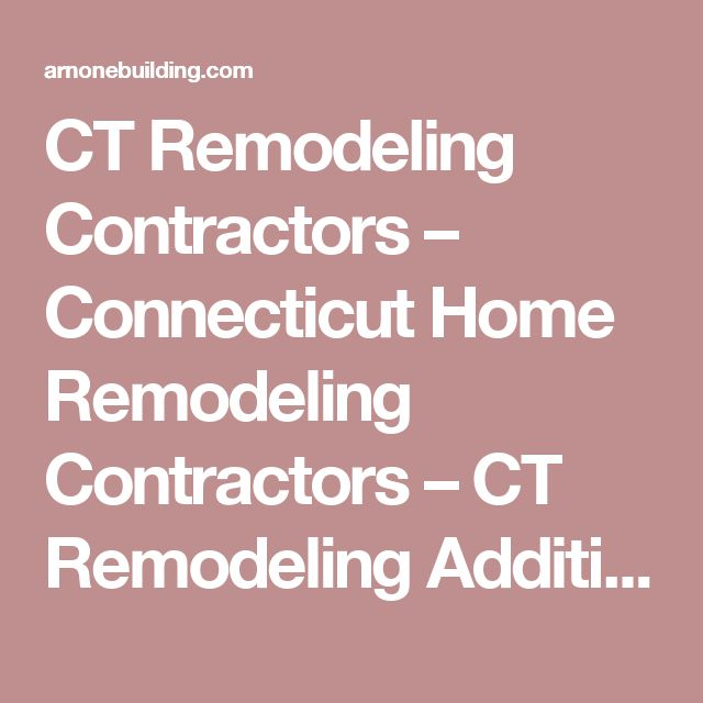 CT Remodeling Contractors – Connecticut Home Remodeling Contractors – CT Remodeling Additions