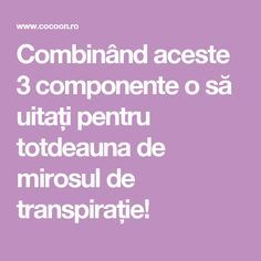 Combinând aceste 3 componente o să uitați pentru totdeauna de mirosul de transpirație!