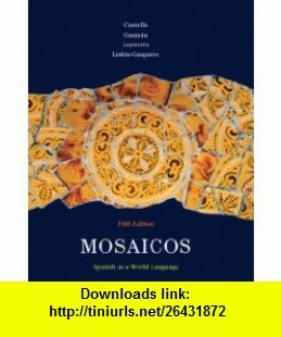 Mosaicos, Volume 1 (9780205636099) Matilde Olivella Castells, Elizabeth E. Guzm�n, Paloma Lapuerta, Judith E. Liskin-Gasparro , ISBN-10: 0205636098  , ISBN-13: 978-0205636099 ,  , tutorials , pdf , ebook , torrent , downloads , rapidshare , filesonic , hotfile , megaupload , fileserve