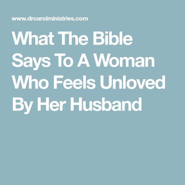 What The Bible Says To A Woman Who Feels Unloved By Her Husband