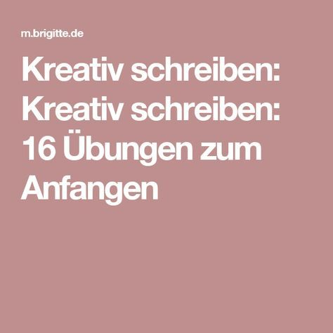 Kreativ schreiben: Kreativ schreiben: 16 Übungen zum Anfangen