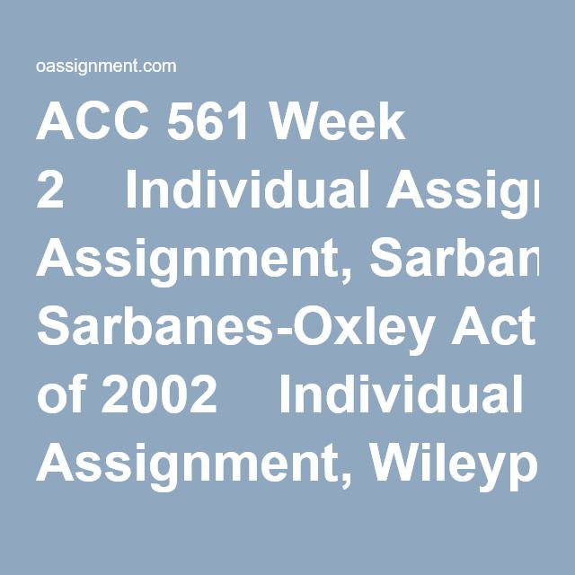 ACC 561 Week 2  Individual Assignment, Sarbanes-Oxley Act of 2002  Individual Assignment, Wileyplus E13-5, E13-6, E13-8, E13-9  Learning Team Summary  Learning Team Reflection  Discussion Question 1 and 2