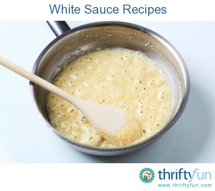 This page contains white sauce recipes. White sauce is the basis for many recipes.