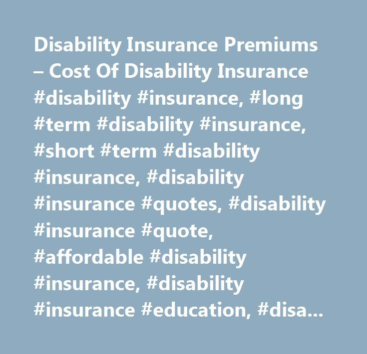 Long Term Disability Insurance Quote Endearing Disability Insurance Premiums  Cost Of Disability Insurance