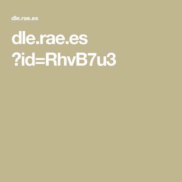 dle.rae.es ?id=RhvB7u3
