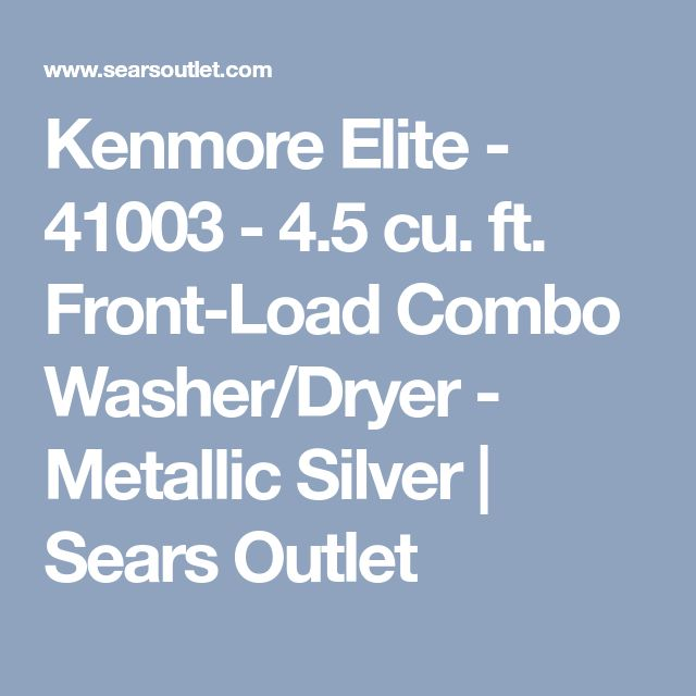 Kenmore Elite - 41003 - 4.5 cu. ft. Front-Load Combo Washer/Dryer - Metallic Silver | Sears Outlet