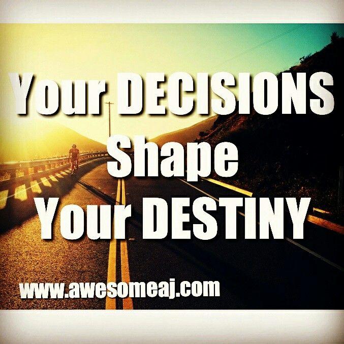 Your Decisions Shapes Your Destiney. #MotivationalQuote #InspirationalPhoto www.awesomeaj.com