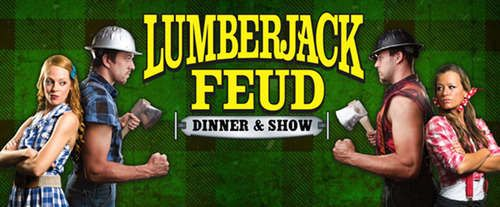 Lumberjack Feud Dinner & Show. Okay, I have to say, this one is probably for me more than anyone. :)