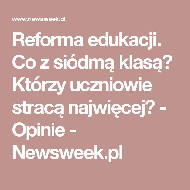 Reforma edukacji. Co z siódmą klasą? Którzy uczniowie stracą najwięcej? - Opinie - Newsweek.pl