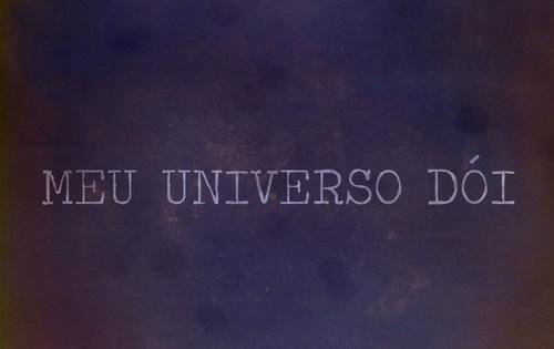 """""""Meu universo dói"""""""