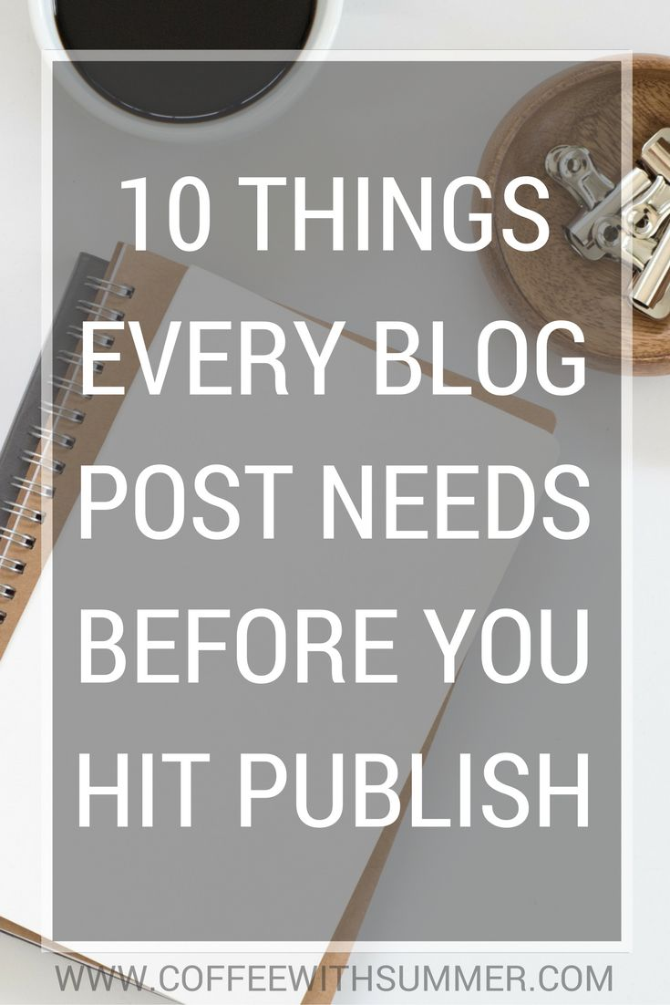 10 Things Every Blog Post Needs Before You Hit Publish | Coffee With Summer