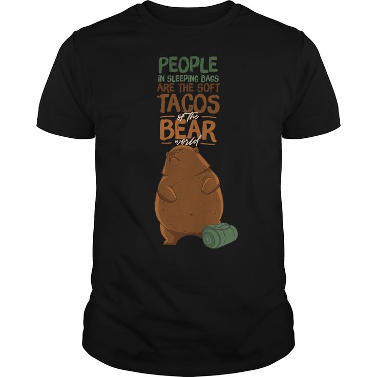 People In Sleeping Bags Are The Soft Tacos Of The Bear World. Cool, Clever, Funny Outdoor Quotes, Sayings, T-Shirts, Hoodies, Sweatshirts, Tees, Clothing, Coffee Mugs, Gifts.