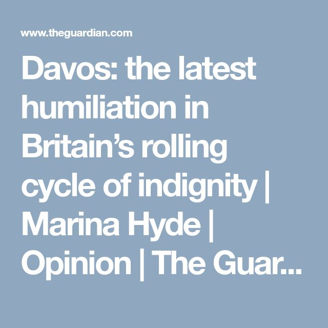 Davos: the latest humiliation in Britain's rolling cycle of indignity | Marina Hyde | Opinion | The Guardian