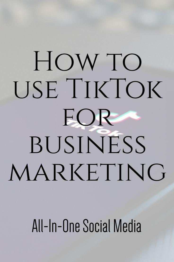 How To Use Tiktok For Business Marketing Social Media Marketing Business Marketing Strategy Social Media Business Marketing